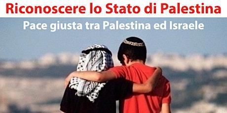 Riconoscere lo Stato di Palestina. Pace giusta tra Palestina ed Israele. biglietti