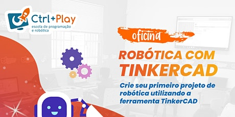 Oficina Robótica TinkerCAD - Presencial ou Online e Ao Vivo - 10 a 16 anos