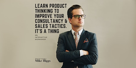 Learn Product Thinking to improve your Consultancy & Sales Tactics. tickets