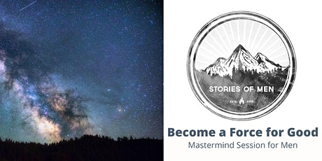 Become a Force for Good - Mastermind Session for Men tickets