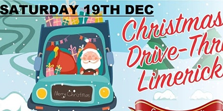 Saturday 19th.(TICKETS STILL AVAILABLE)Christmas Drive-Thru Limerick tickets