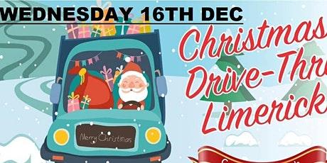 Wednesday 16th.(TICKETS STILL AVAILABLE)Christmas Drive-Thru Limerick tickets
