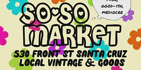 The So-so Market Santa Cruz tickets