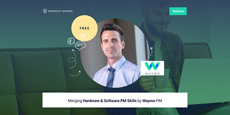 Webinar: Merging Hardware & Software PM Skills by Waymo PM tickets