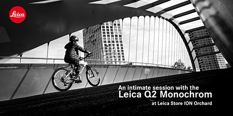 Leica Q2 Monochrom Test Drive @ Leica Store ION Orchard