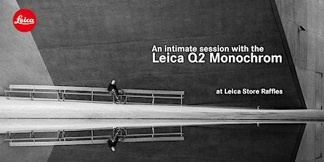 Leica Q2 Monochrom Test Drive @ Leica Store Raffles tickets