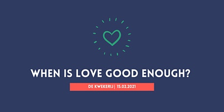 Flourishing Class: When is love good enough? tickets