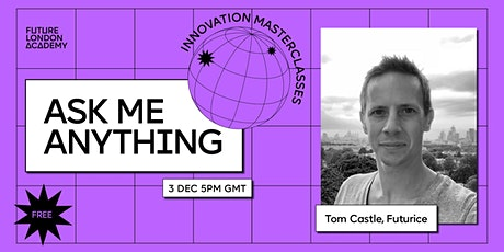 FLA: Ask Me Anything! with Tom Castle, Futurice  - Innovation Masterclasses tickets