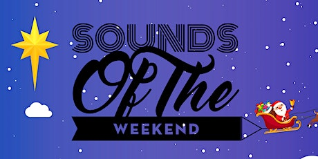 Sounds of the Weekend - 12th December Festive Edition tickets