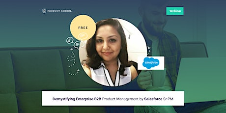 Webinar: Demystifying Enterprise B2B Product Management by Salesforce Sr PM tickets