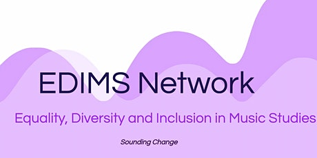 Equality, Diversity and Inclusion in Music Studies. Open Forum, Feb 2021 tickets
