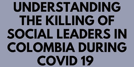 Understanding the killing of social leaders in Colombia during COVID 19. tickets
