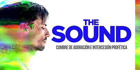 THE SOUND :: CUMBRE DE ADORACIÓN E INTERCESIÓN PROFÉTICA tickets