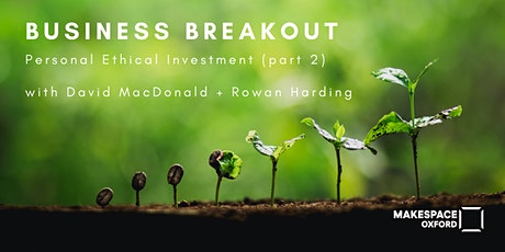 Business Breakout: Personal Ethical Investment (Part 2) tickets