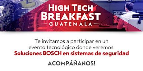 """HIGH TECH BREAKFAST GUATEMALA """" SOLUCIONES BOSCH EN SISTEMAS DE SEGURIDAD"""" boletos"""