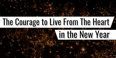 Workshop: The Courage to Live From the Heart in the New Year tickets