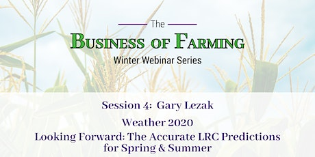 Business of Farming Session 4: Gary Lezak, 2021 Weather Outlook tickets