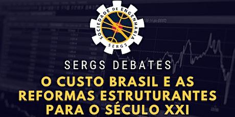 SERGS DEBATES: O CUSTO BRASIL E AS REFORMAS ESTRUTURANTES PARA O SÉCULO XXI bilhetes