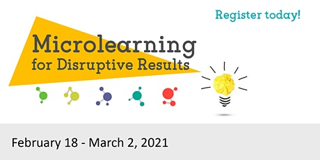Microlearning for Disruptive Results Workshop 2021 Feb 18
