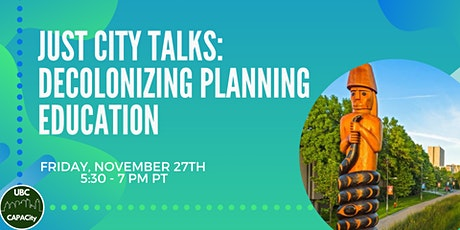 Decolonizing Planning Education -  UBC CAPACity Just City Talks Series tickets
