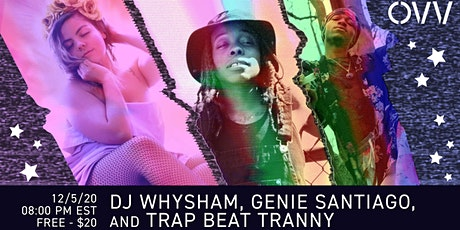 DJ WhySham, Genie Santiago, Trap Beat Tranny x OVV tickets