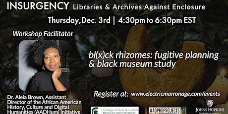 bl(x)ck rhizomes: fugitive planning & black museum study tickets