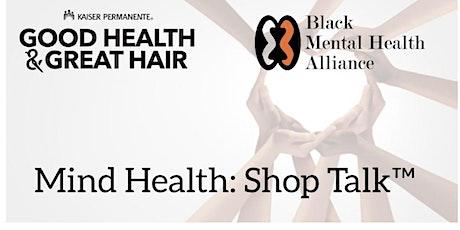 Kaiser Permanente and BMHA Present Mind Health: Shop Talk tickets