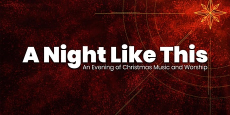 A Night Like This: An Evening of Christmas Music and Worship - 5 PM tickets