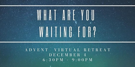 What are you waiting for? An Advent Virtual Retreat tickets