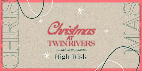Christmas at Twin Rivers (High Risk Service) - South County tickets