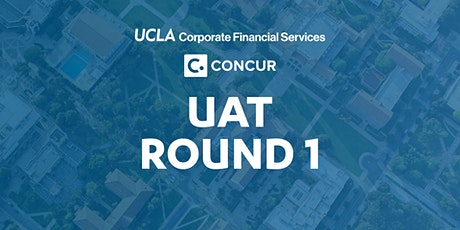 ROUND 1: UCLA Concur User Acceptance Testing (UAT) tickets