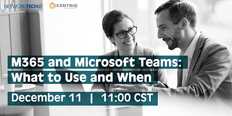 Centriq Training & Network Tech Webinar: M365/Teams: What to Use and When tickets