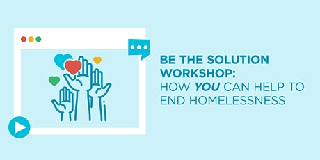 Be the Solution: How YOU Can Help to End Homelessness tickets
