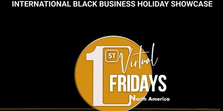 Virtual First Fridays - International Black Business Holiday Showcase tickets