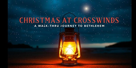Christmas at CrossWinds:	A Walk-Thru Journey to Bethlehem tickets
