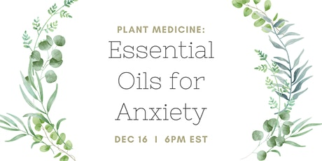 Plant Medicine: Essential Oils for Anxiety tickets