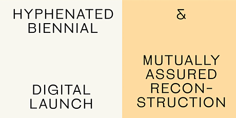 Hyphenated Biennial Digital Launch + Mutually Assured Reconstruction  tickets