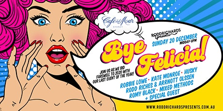 BYE FELICIA - AN END OF YEAR CELEBRATION tickets