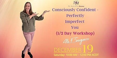 Consciously Confident - Perfectly Imperfect You 1/2 Day tickets
