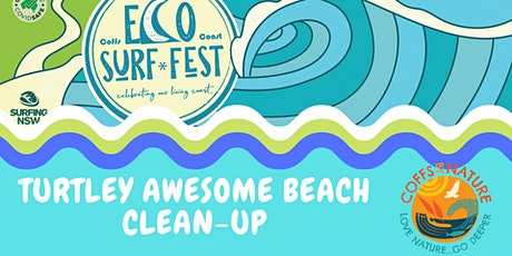 ECO SURF FEST Coffs By Nature - Turtley Awesome Beach Clean Up tickets