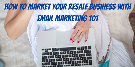 How to Market Your Resale Business with Email Marketing (Mailchimp) 101 tickets