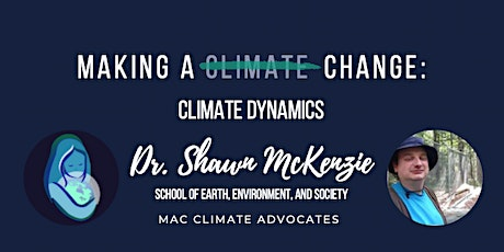 Making a (Climate) Change: Climate Dynamics (Dr. Shawn McKenzie) tickets