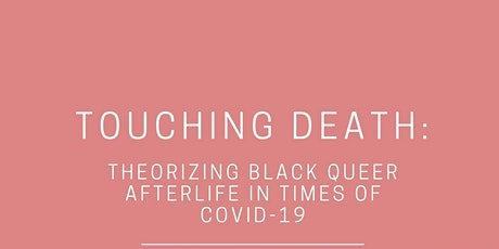 Touching Death: Theorizing Black Queer Afterlife in the Time of COVID-19 tickets