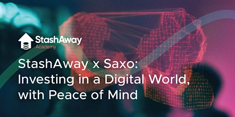 Saxo x StashAway Webinar: Investing in a digital world, with peace of mind tickets