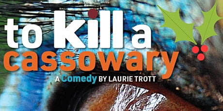 To Kill a Cassowary by Laurie Trott - OPENING NIGHT - Reserved Seating tickets