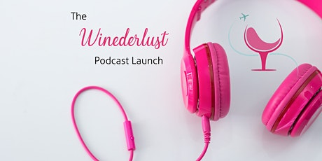 Winederlust Podcast Launch tickets