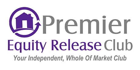 The Premier Equity Release Club One Day Workshops  - various dates tickets