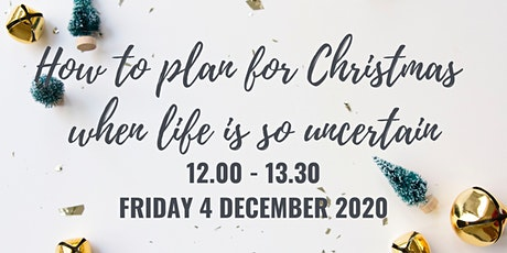 How to Plan For Xmas When Life is So Uncertain tickets