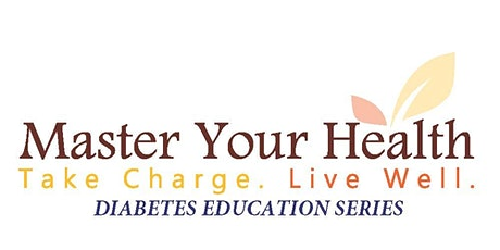 Master Your Health Diabetes - FREE Online Education Series tickets