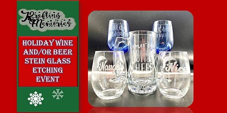 Holiday Wine Glass  and/or Beer Stein Etching Event tickets